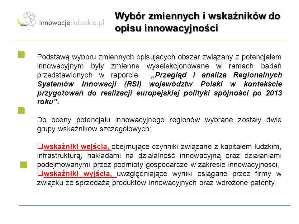 """Wybór zmiennych i wskaźników do opisu innowacyjności Podstawą wyboru zmiennych opisujących obszar związany z potencjałem innowacyjnym były zmienne wyselekcjonowane w ramach badań przedstawionych w raporcie """"Przegląd i analiza Regionalnych Systemów Innowacji (RSI) województw Polski w kontekście przygotowań do realizacji europejskiej polityki spójności po 2013 roku ."""