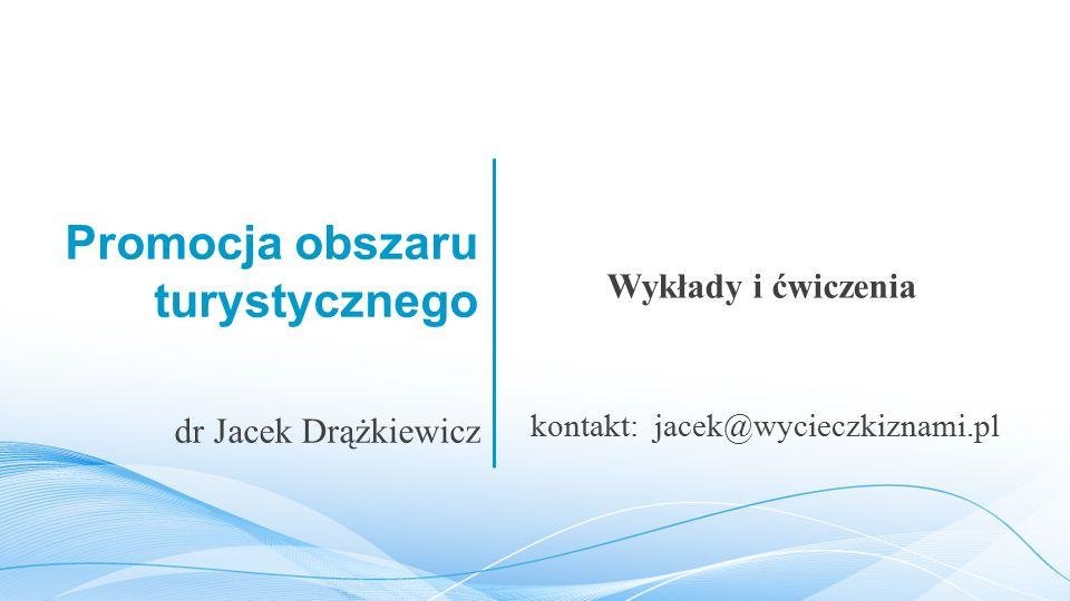 Promocja obszaru turystycznego Wykłady i ćwiczenia dr Jacek Drążkiewicz kontakt: jacek@wycieczkiznami.pl