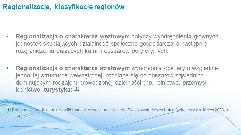 Regionalizacja, klasyfikacje regionów Regionalizacja o charakterze węzłowym dotyczy wyodrębnienia głównych jednostek skupiających działalność społeczno-gospodarczą a następnie rozgraniczeniu ciążących ku nim obszarów peryferyjnych.