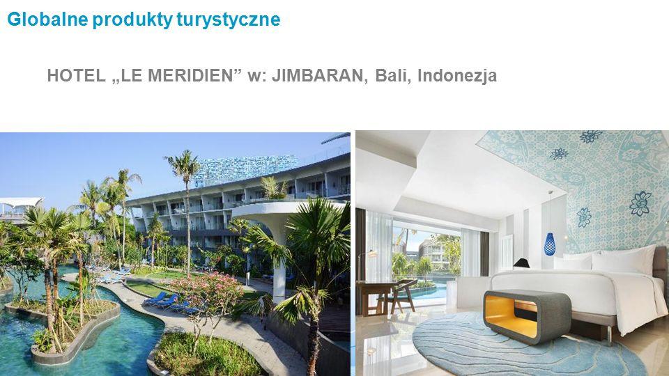 """Globalne produkty turystyczne HOTEL """"LE MERIDIEN w: JIMBARAN, Bali, Indonezja"""