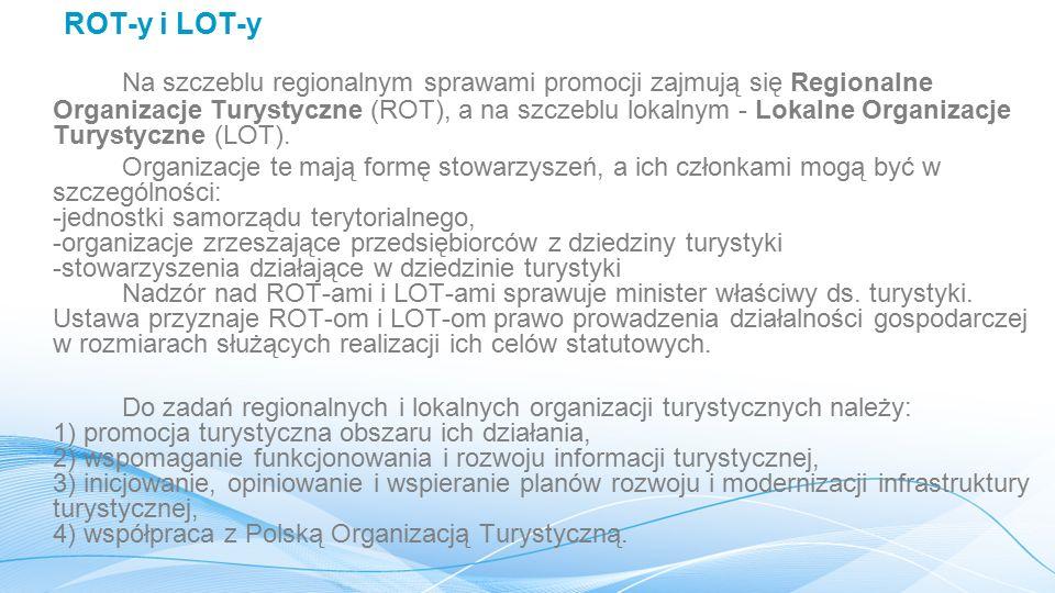 ROT-y i LOT-y Na szczeblu regionalnym sprawami promocji zajmują się Regionalne Organizacje Turystyczne (ROT), a na szczeblu lokalnym - Lokalne Organizacje Turystyczne (LOT).