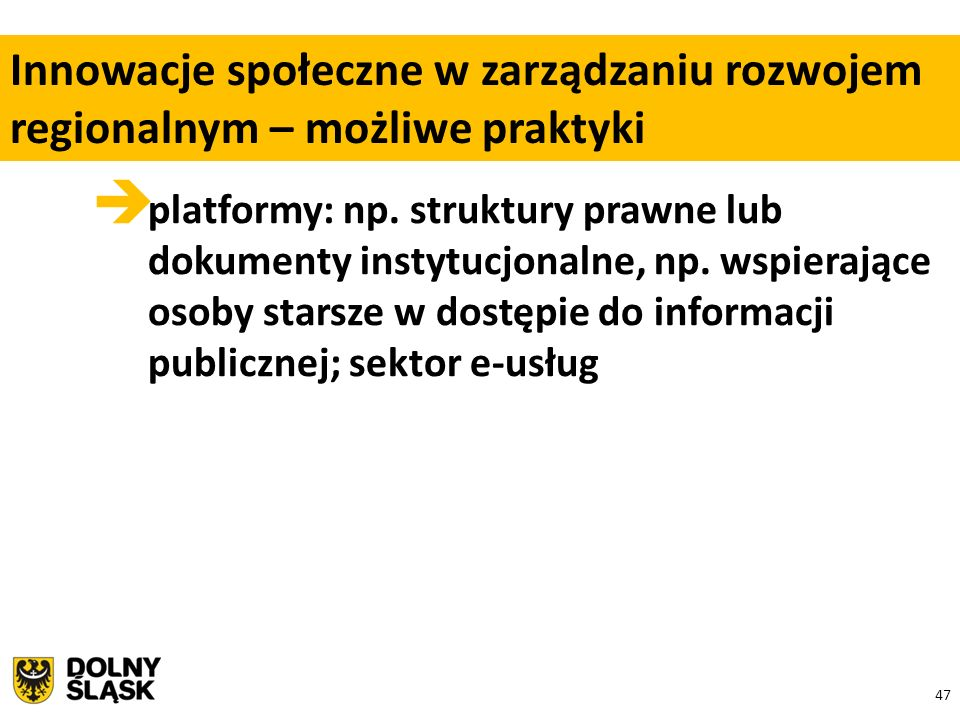 47  platformy: np. struktury prawne lub dokumenty instytucjonalne, np. wspierające osoby starsze w dostępie do informacji publicznej; sektor e-usług