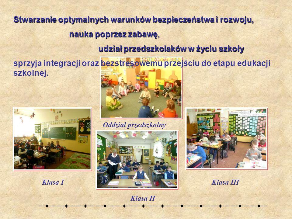 Stwarzanie optymalnych warunków bezpieczeństwa i rozwoju, nauka poprzez zabawę, u dział przedszkolaków w życiu szkoły sprzyja integracji oraz bezstresowemu przejściu do etapu edukacji szkolnej.