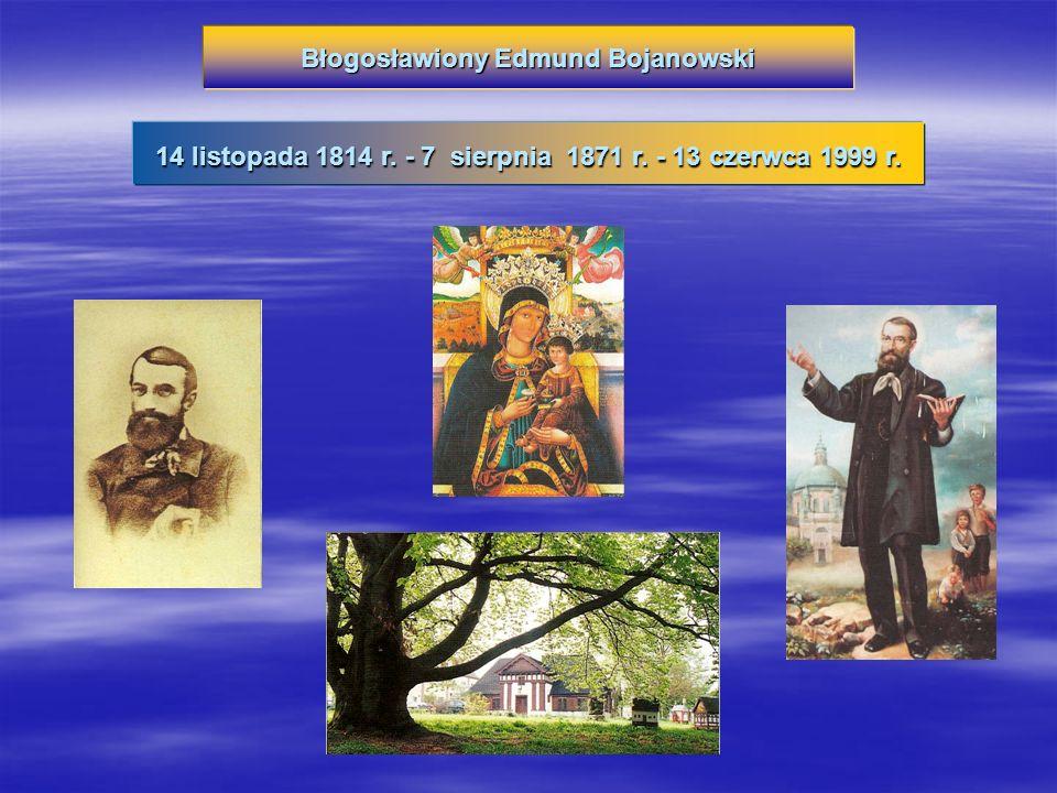 Błogosławiony Edmund Bojanowski 14 listopada 1814 r. - 7 sierpnia 1871 r. - 13 czerwca 1999 r.