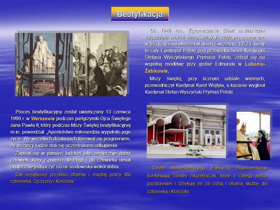 Od 1948 roku Zgromadzenie Sióstr służebniczek rozpoczęło proces beatyfikacyjny. Ważnym momentem w tej drodze na ołtarze był dzień 5 września 1972 r. k