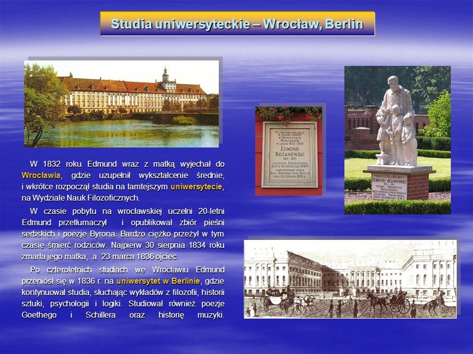 Studia uniwersyteckie – Wrocław, Berlin W 1832 roku Edmund wraz z matką wyjechał do Wrocławia, gdzie uzupełnił wykształcenie średnie, i wkrótce rozpoc