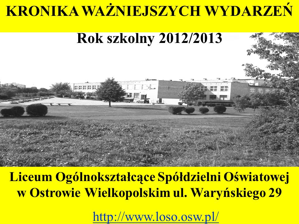 Liceum Ogólnokształcące Spółdzielni Oświatowej w Ostrowie Wielkopolskim ul. Waryńskiego 29 http://www.loso.osw.pl/ KRONIKA WAŻNIEJSZYCH WYDARZEŃ Rok s