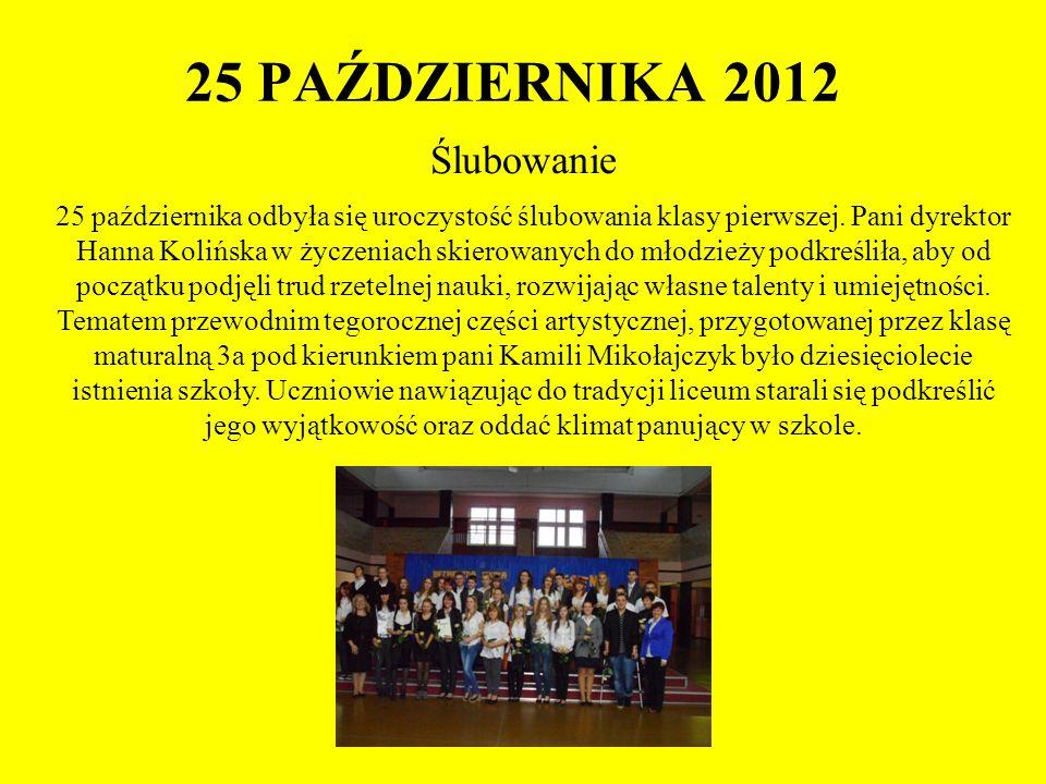 25 PAŹDZIERNIKA 2012 Ślubowanie 25 października odbyła się uroczystość ślubowania klasy pierwszej. Pani dyrektor Hanna Kolińska w życzeniach skierowan