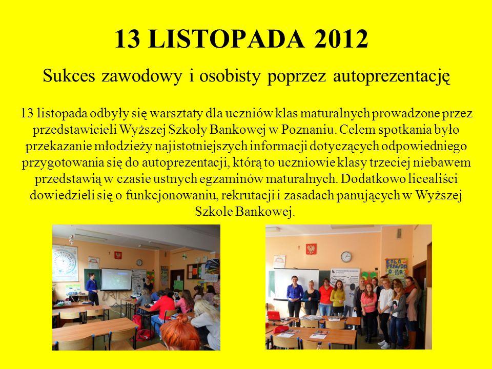 13 LISTOPADA 2012 Sukces zawodowy i osobisty poprzez autoprezentację 13 listopada odbyły się warsztaty dla uczniów klas maturalnych prowadzone przez p