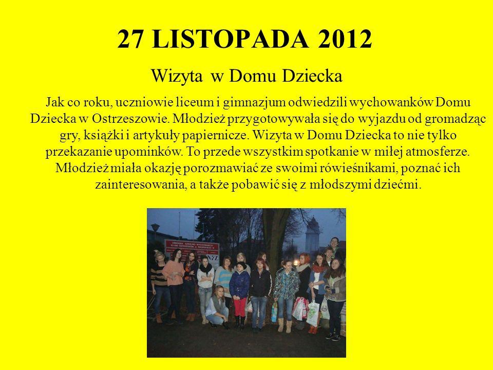 27 LISTOPADA 2012 Wizyta w Domu Dziecka Jak co roku, uczniowie liceum i gimnazjum odwiedzili wychowanków Domu Dziecka w Ostrzeszowie. Młodzież przygot