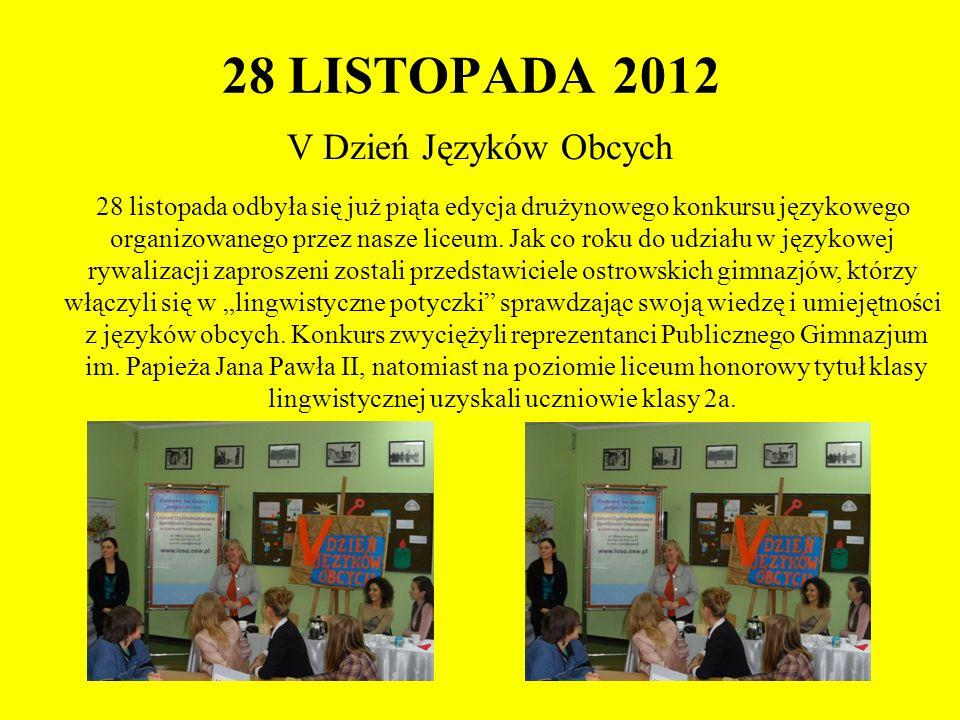 28 LISTOPADA 2012 V Dzień Języków Obcych 28 listopada odbyła się już piąta edycja drużynowego konkursu językowego organizowanego przez nasze liceum. J