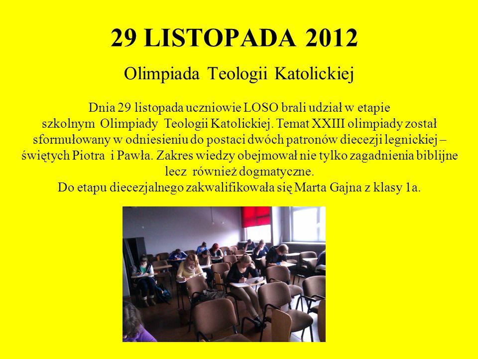 29 LISTOPADA 2012 Olimpiada Teologii Katolickiej Dnia 29 listopada uczniowie LOSO brali udział w etapie szkolnym Olimpiady Teologii Katolickiej. Temat