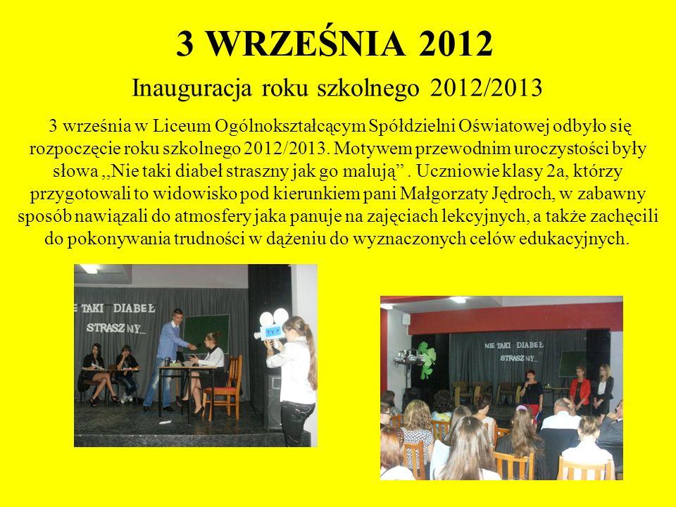 3 WRZEŚNIA 2012 Inauguracja roku szkolnego 2012/2013 3 września w Liceum Ogólnokształcącym Spółdzielni Oświatowej odbyło się rozpoczęcie roku szkolneg