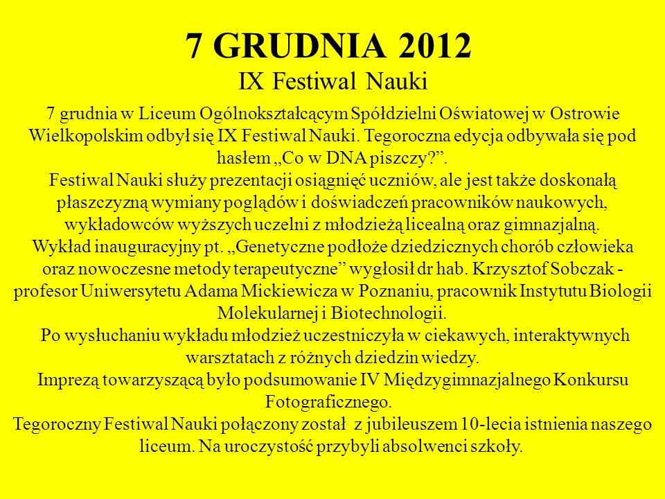 7 GRUDNIA 2012 IX Festiwal Nauki 7 grudnia w Liceum Ogólnokształcącym Spółdzielni Oświatowej w Ostrowie Wielkopolskim odbył się IX Festiwal Nauki. Teg