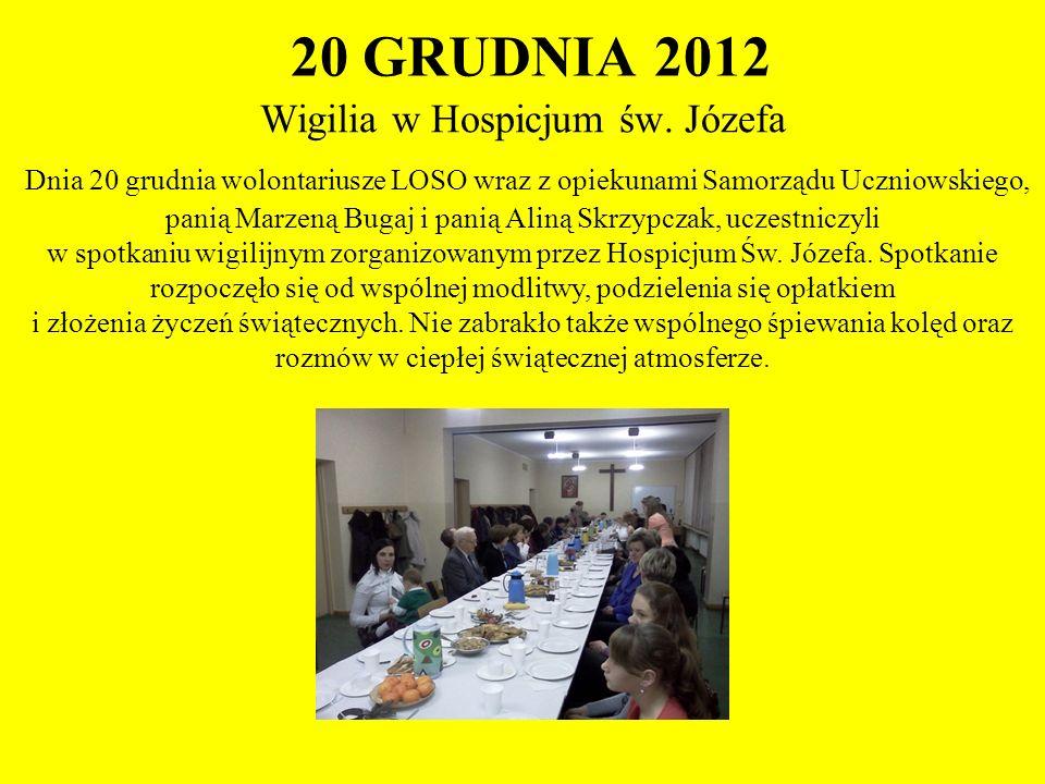 20 GRUDNIA 2012 Wigilia w Hospicjum św. Józefa Dnia 20 grudnia wolontariusze LOSO wraz z opiekunami Samorządu Uczniowskiego, panią Marzeną Bugaj i pan