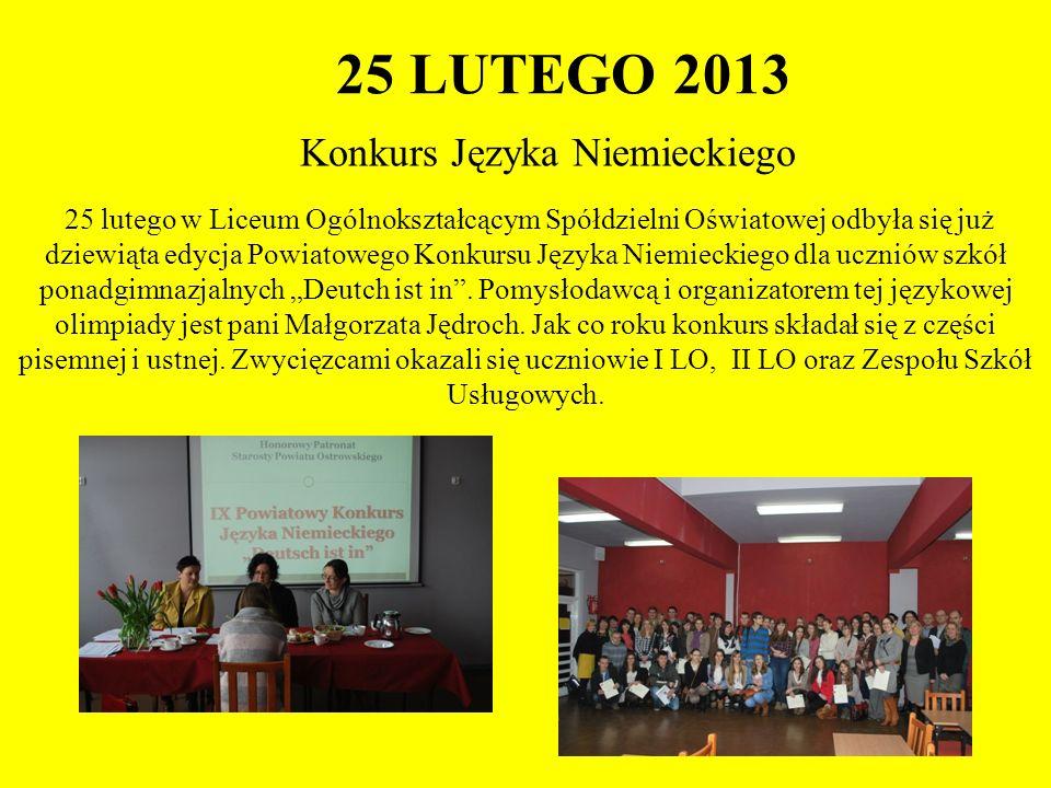 25 LUTEGO 2013 Konkurs Języka Niemieckiego 25 lutego w Liceum Ogólnokształcącym Spółdzielni Oświatowej odbyła się już dziewiąta edycja Powiatowego Kon