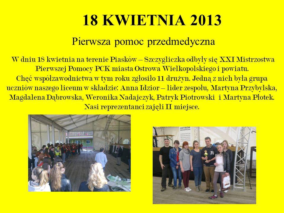 18 KWIETNIA 2013 Pierwsza pomoc przedmedyczna W dniu 18 kwietnia na terenie Piasków – Szczygliczka odby ł y si ę XXI Mistrzostwa Pierwszej Pomocy PCK