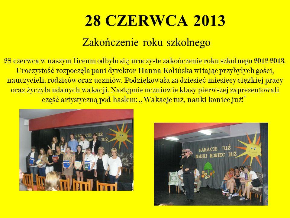 28 CZERWCA 2013 Zakończenie roku szkolnego 28 czerwca w naszym liceum odby ł o si ę uroczyste zako ń czenie roku szkolnego 2012/2013. Uroczysto ść roz