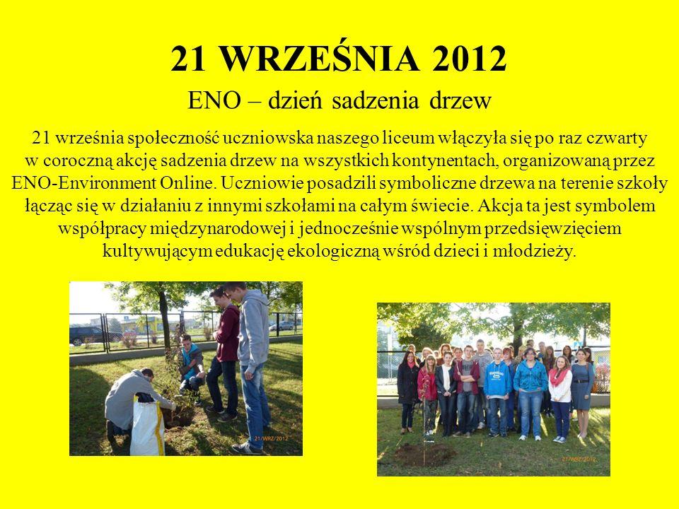 21 WRZEŚNIA 2012 ENO – dzień sadzenia drzew 21 września społeczność uczniowska naszego liceum włączyła się po raz czwarty w coroczną akcję sadzenia dr