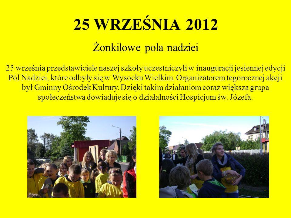 25 WRZEŚNIA 2012 Żonkilowe pola nadziei 25 września przedstawiciele naszej szkoły uczestniczyli w inauguracji jesiennej edycji Pól Nadziei, które odby
