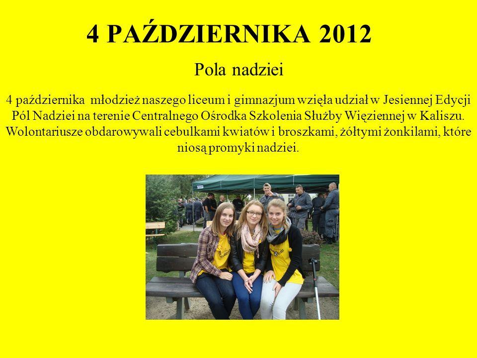 4 PAŹDZIERNIKA 2012 Pola nadziei 4 października młodzież naszego liceum i gimnazjum wzięła udział w Jesiennej Edycji Pól Nadziei na terenie Centralneg