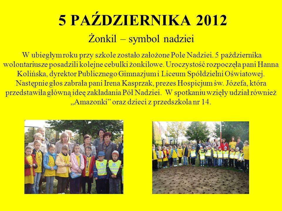 5 PAŹDZIERNIKA 2012 Żonkil – symbol nadziei W ubiegłym roku przy szkole zostało założone Pole Nadziei. 5 października wolontariusze posadzili kolejne