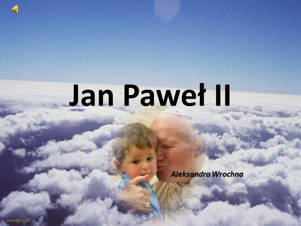 Jan Paweł II Aleksandra Wrochna Aleksandra Wrochna