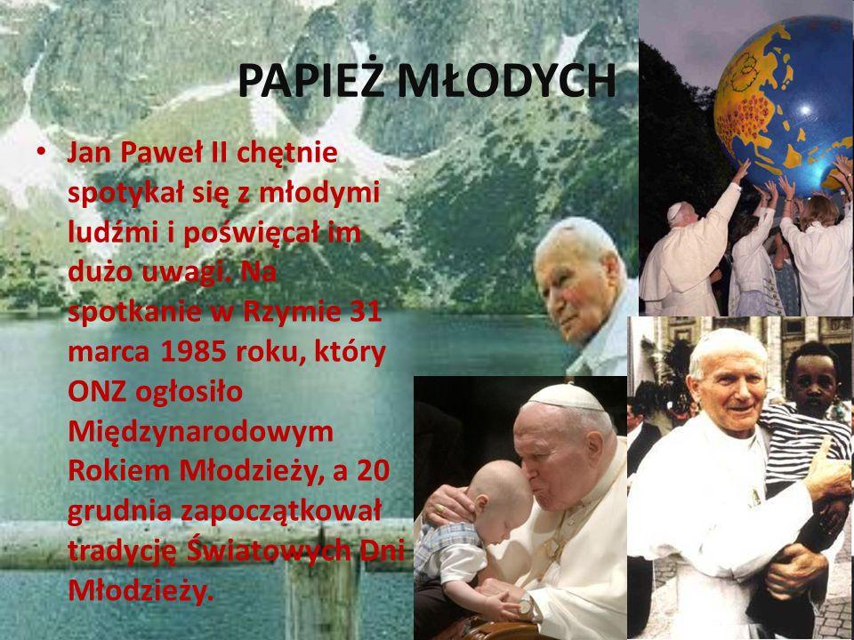 PAPIEŻ MŁODYCH Jan Paweł II chętnie spotykał się z młodymi ludźmi i poświęcał im dużo uwagi. Na spotkanie w Rzymie 31 marca 1985 roku, który ONZ ogłos