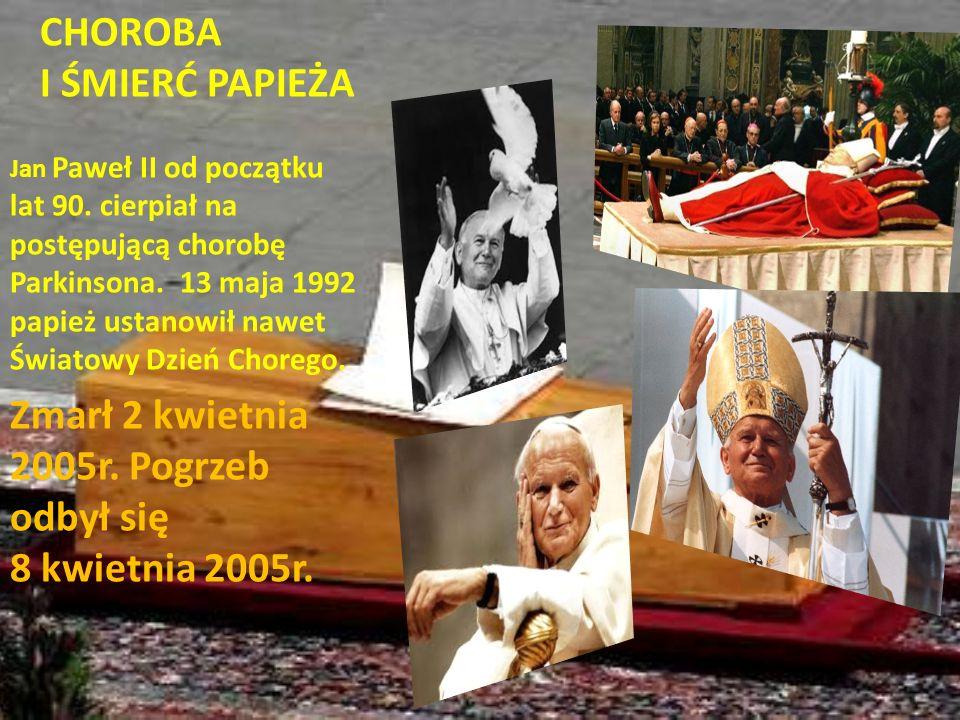 CHOROBA I ŚMIERĆ PAPIEŻA Jan Paweł II od początku lat 90. cierpiał na postępującą chorobę Parkinsona. 13 maja 1992 papież ustanowił nawet Światowy Dzi