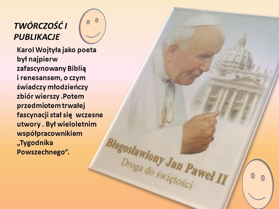 TWÓRCZOŚĆ I PUBLIKACJE Karol Wojtyła jako poeta był najpierw zafascynowany Biblią i renesansem, o czym świadczy młodzieńczy zbiór wierszy.Potem przedm