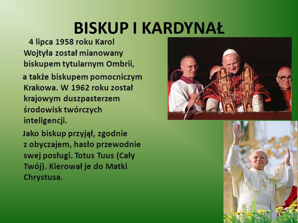 BISKUP I KARDYNAŁ 4 lipca 1958 roku Karol Wojtyła został mianowany biskupem tytularnym Ombrii, a także biskupem pomocniczym Krakowa. W 1962 roku zosta