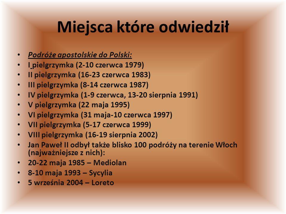 Podróże apostolskie do Polski: I pielgrzymka (2-10 czerwca 1979) II pielgrzymka (16-23 czerwca 1983) III pielgrzymka (8-14 czerwca 1987) IV pielgrzymk