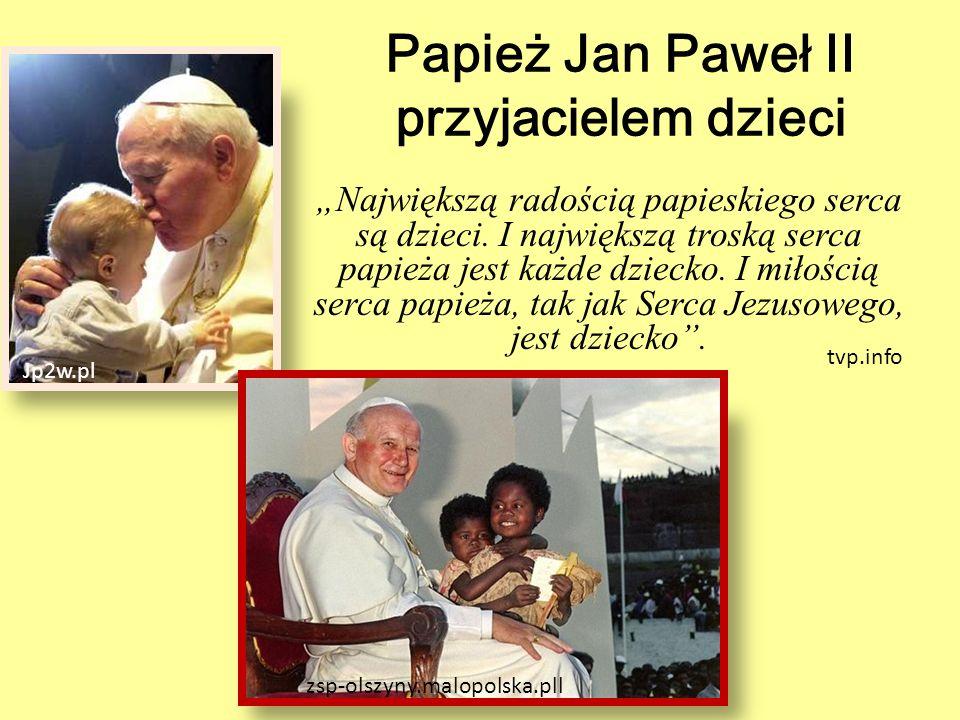 """Papież Jan Paweł II przyjacielem dzieci """"Największą radością papieskiego serca są dzieci. I największą troską serca papieża jest każde dziecko. I miło"""