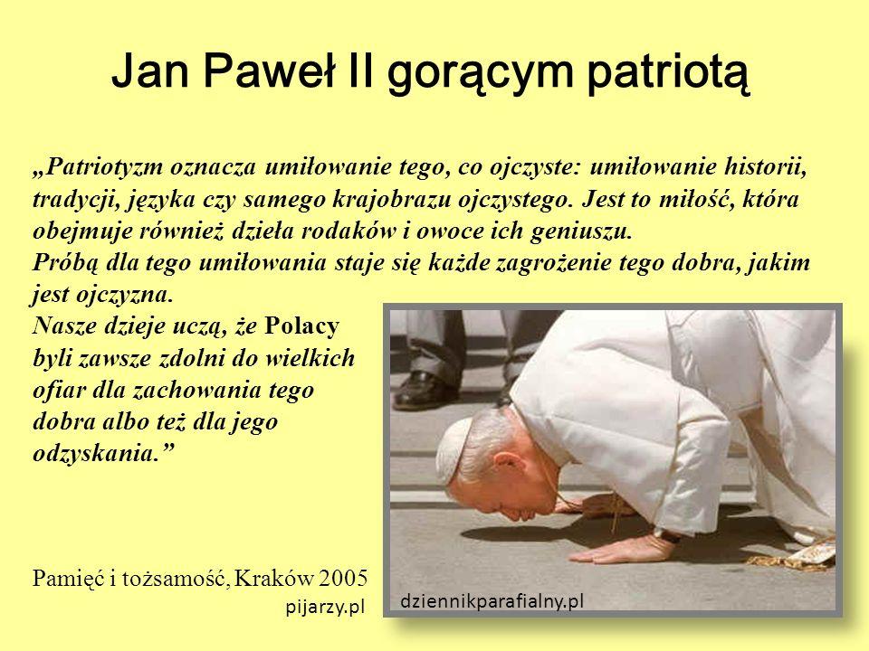 """Jan Paweł II gorącym patriotą """"Patriotyzm oznacza umiłowanie tego, co ojczyste: umiłowanie historii, tradycji, języka czy samego krajobrazu ojczystego"""