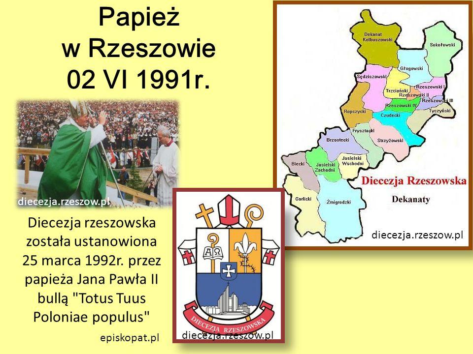 Papież w Rzeszowie 02 VI 1991r. diecezja.rzeszow.pl Diecezja rzeszowska została ustanowiona 25 marca 1992r. przez papieża Jana Pawła II bullą
