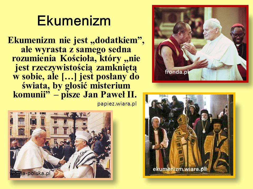 """Ekumenizm Ekumenizm nie jest """"dodatkiem"""", ale wyrasta z samego sedna rozumienia Kościoła, który """"nie jest rzeczywistością zamkniętą w sobie, ale […] j"""