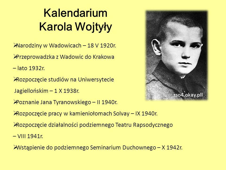Kalendarium Karola Wojtyły  Narodziny w Wadowicach – 18 V 1920r.  Przeprowadzka z Wadowic do Krakowa – lato 1932r.  Rozpoczęcie studiów na Uniwersy