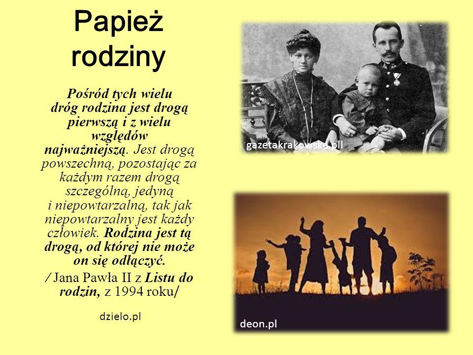 Papież rodziny Pośród tych wielu dróg rodzina jest drogą pierwszą i z wielu względów najważniejszą. Jest drogą powszechną, pozostając za każdym razem