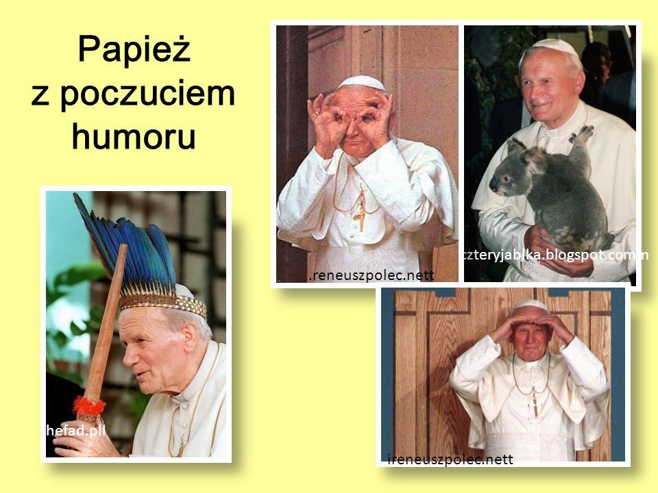 Papież z poczuciem humoru czteryjablka.blogspot.comm thefad.pll.reneuszpolec.nett ireneuszpolec.nett