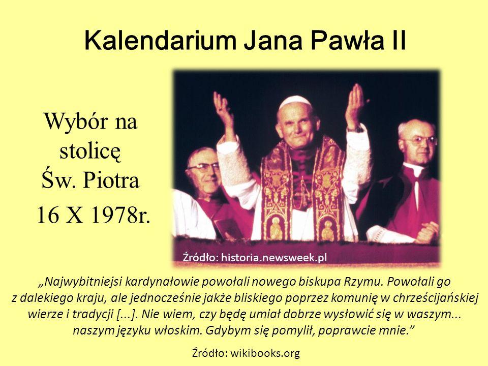 """Kalendarium Jana Pawła II Wybór na stolicę Św. Piotra 16 X 1978r. Źródło: historia.newsweek.pl """"Najwybitniejsi kardynałowie powołali nowego biskupa Rz"""
