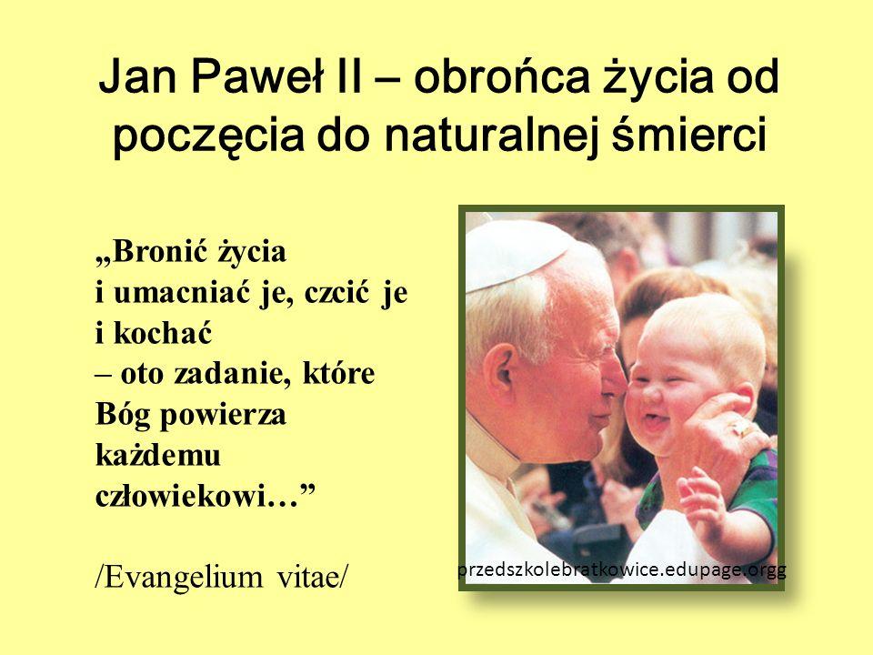"""Jan Paweł II – obrońca życia od poczęcia do naturalnej śmierci """"Bronić życia i umacniać je, czcić je i kochać – oto zadanie, które Bóg powierza każdem"""