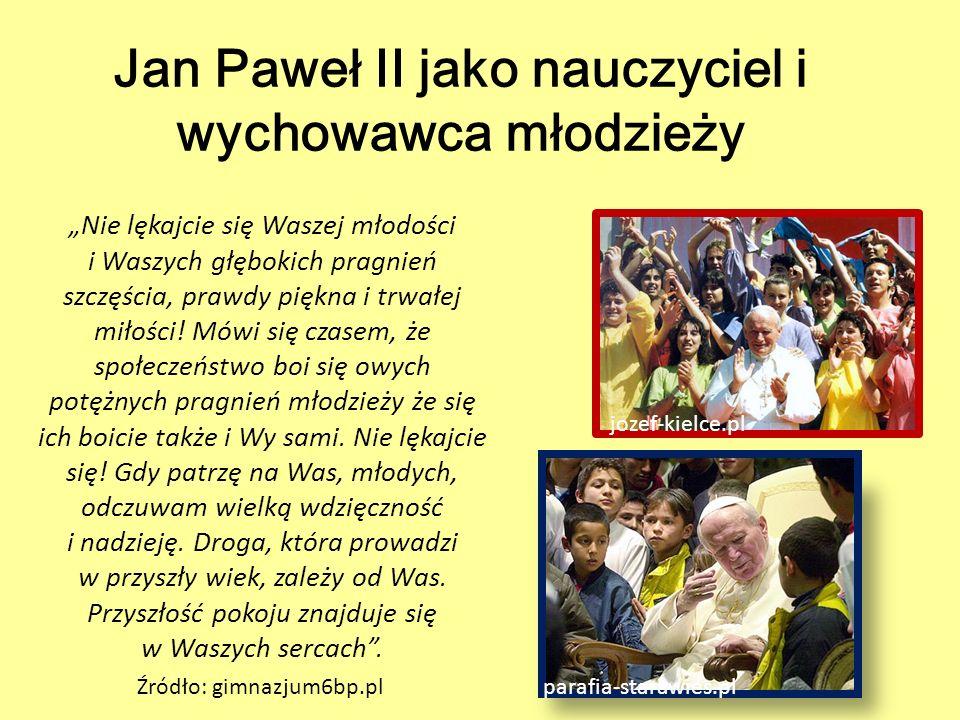 """Jan Paweł II jako nauczyciel i wychowawca młodzieży """"Nie lękajcie się Waszej młodości i Waszych głębokich pragnień szczęścia, prawdy piękna i trwałej"""