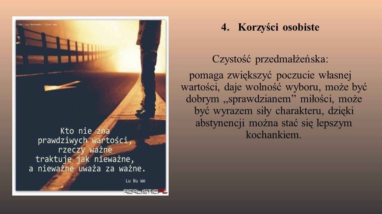 """4. Korzyści osobiste Czystość przedmałżeńska: pomaga zwiększyć poczucie własnej wartości, daje wolność wyboru, może być dobrym """"sprawdzianem"""" miłości,"""