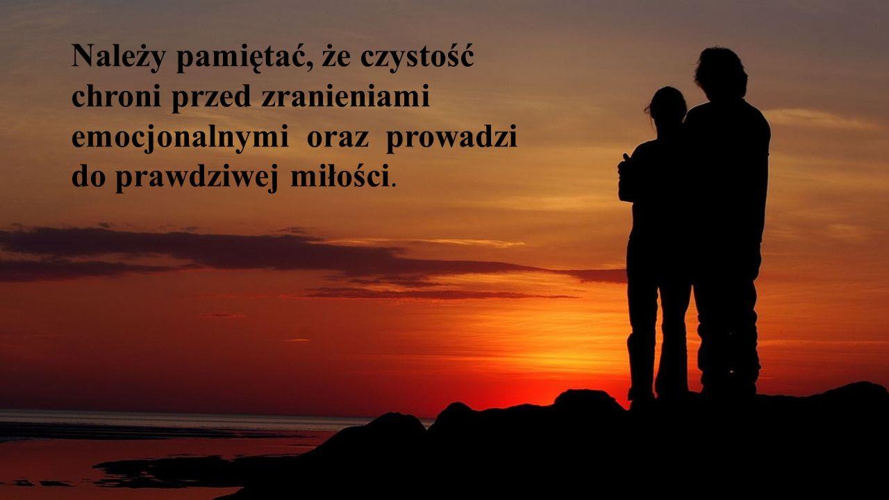 Należy pamiętać, że czystość chroni przed zranieniami emocjonalnymi oraz prowadzi do prawdziwej miłości.