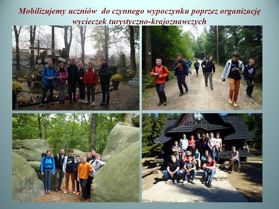 Mobilizujemy uczniów do czynnego wypoczynku poprzez organizację wycieczek turystyczno-krajoznawczych