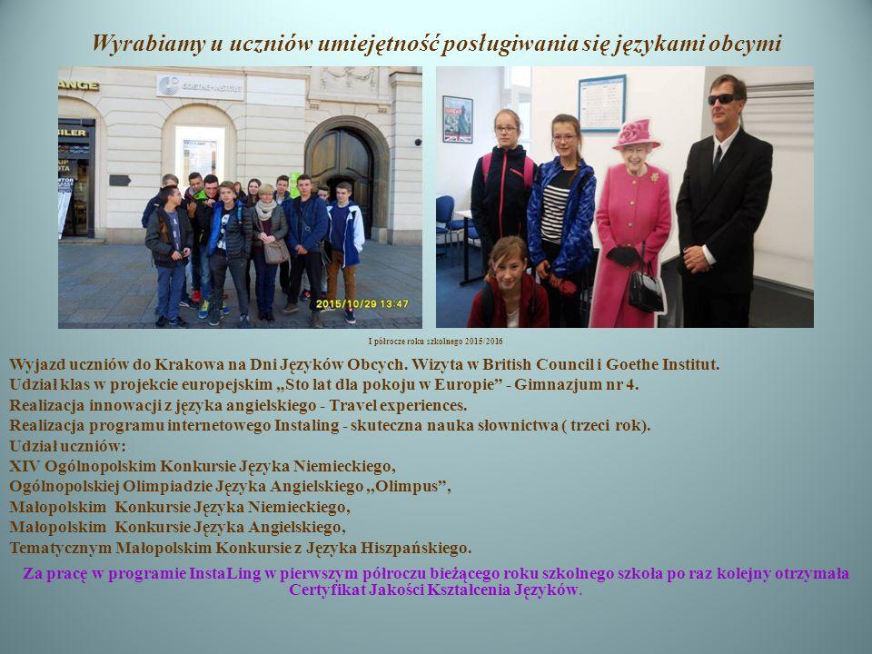 Wyrabiamy u uczniów umiejętność posługiwania się językami obcymi I półrocze roku szkolnego 2015/2016 Wyjazd uczniów do Krakowa na Dni Języków Obcych.