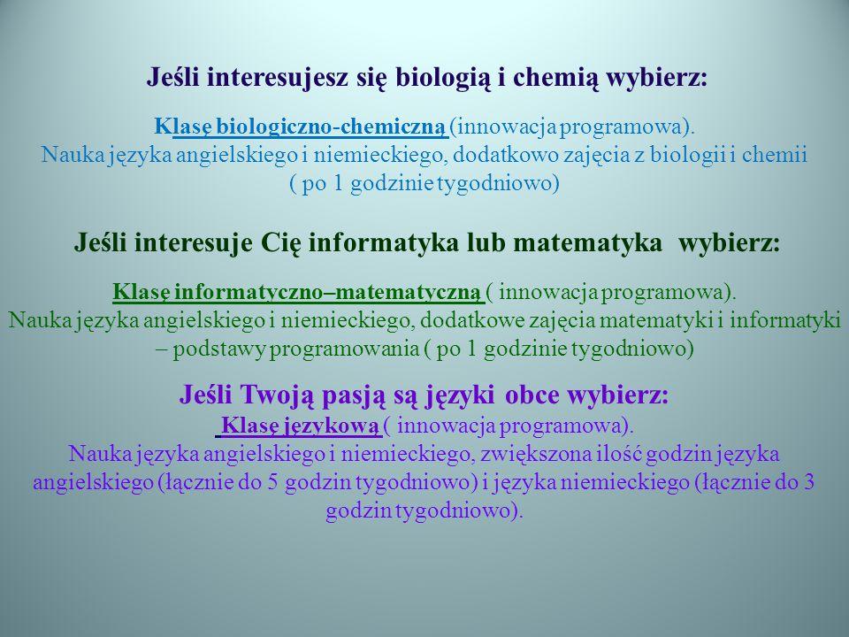 Jeśli interesujesz się biologią i chemią wybierz: Klasę biologiczno-chemiczną (innowacja programowa).