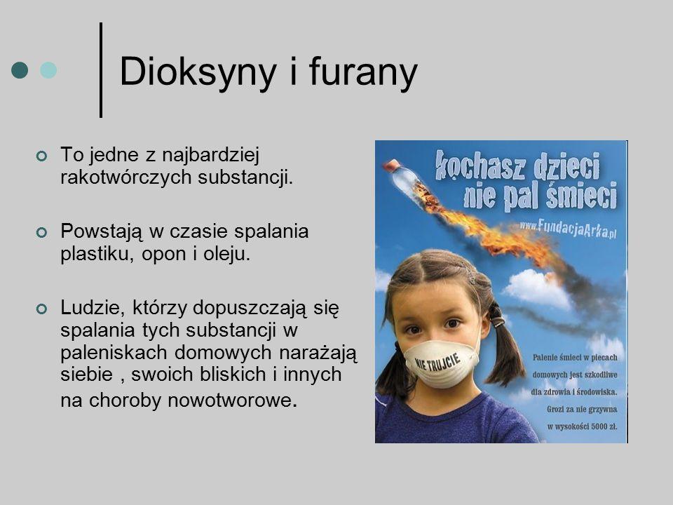 Dioksyny i furany To jedne z najbardziej rakotwórczych substancji.