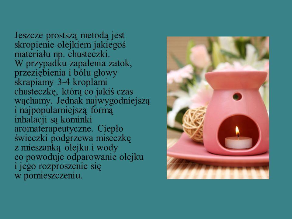 Jeszcze prostszą metodą jest skropienie olejkiem jakiegoś materiału np. chusteczki. W przypadku zapalenia zatok, przeziębienia i bólu głowy skrapiamy