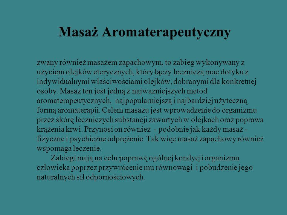 Masaż Aromaterapeutyczny zwany również masażem zapachowym, to zabieg wykonywany z użyciem olejków eterycznych, który łączy leczniczą moc dotyku z indywidualnymi właściwościami olejków, dobranymi dla konkretnej osoby.